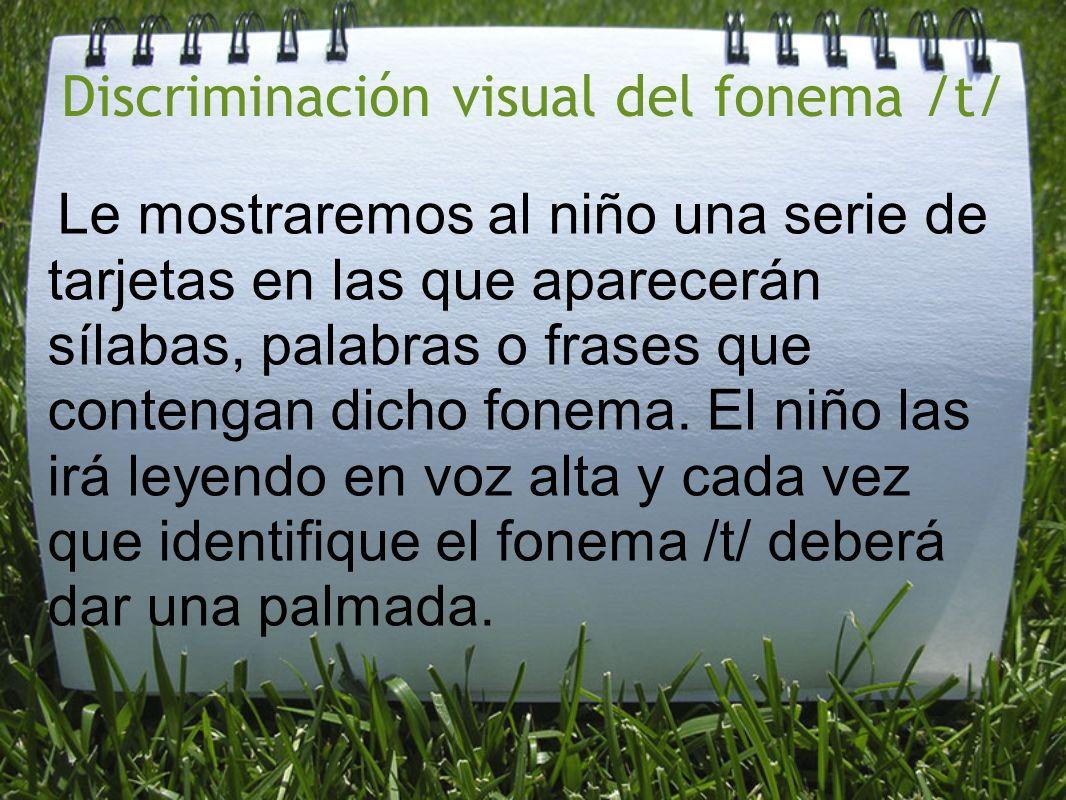 Discriminación visual del fonema /t/ Le mostraremos al niño una serie de tarjetas en las que aparecerán sílabas, palabras o frases que contengan dicho