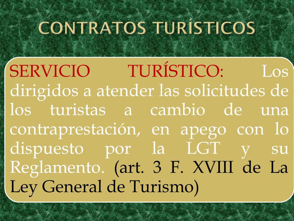 SERVICIO TURÍSTICO: Los dirigidos a atender las solicitudes de los turistas a cambio de una contraprestación, en apego con lo dispuesto por la LGT y s