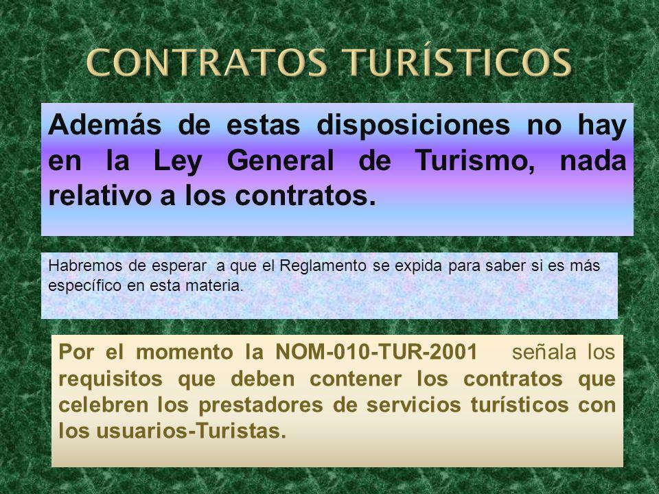 Además de estas disposiciones no hay en la Ley General de Turismo, nada relativo a los contratos. Habremos de esperar a que el Reglamento se expida pa