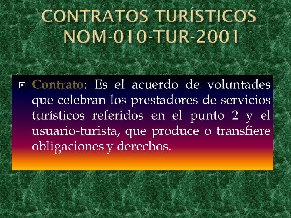 Contrato : Es el acuerdo de voluntades que celebran los prestadores de servicios turísticos referidos en el punto 2 y el usuario-turista, que produce