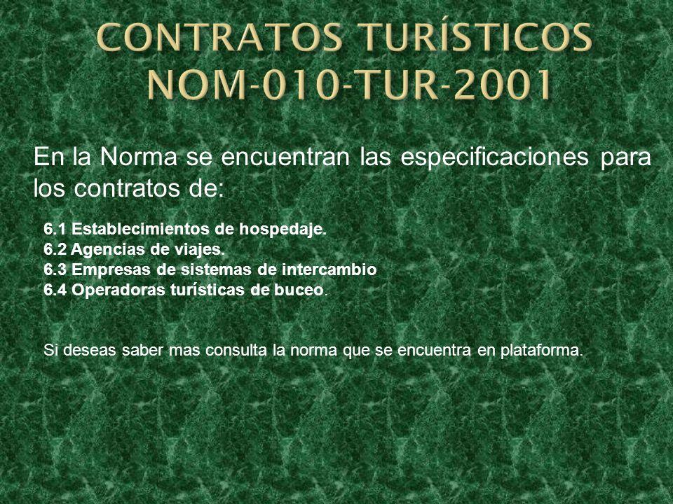 En la Norma se encuentran las especificaciones para los contratos de: 6.1 Establecimientos de hospedaje. 6.2 Agencias de viajes. 6.3 Empresas de siste