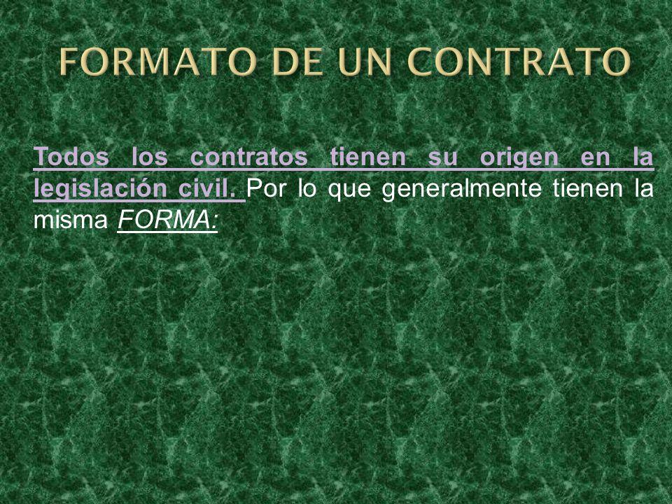 Todos los contratos tienen su origen en la legislación civil. Por lo que generalmente tienen la misma FORMA: