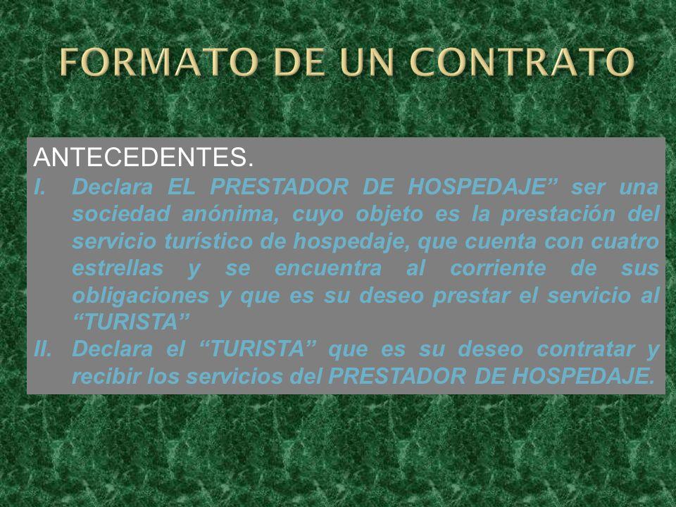 ANTECEDENTES. I.Declara EL PRESTADOR DE HOSPEDAJE ser una sociedad anónima, cuyo objeto es la prestación del servicio turístico de hospedaje, que cuen