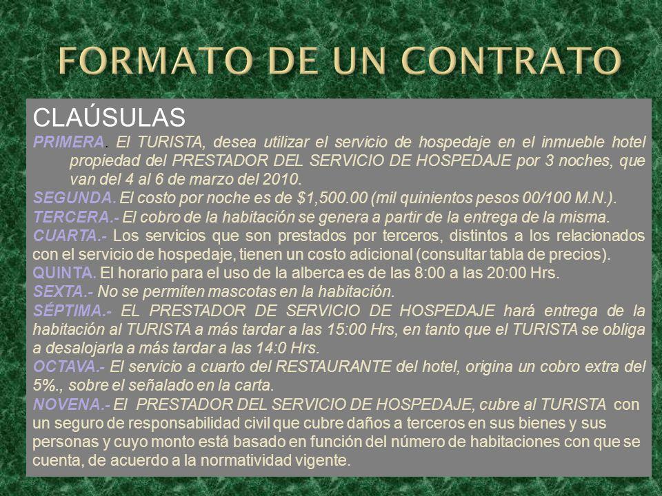 CLAÚSULAS PRIMERA. El TURISTA, desea utilizar el servicio de hospedaje en el inmueble hotel propiedad del PRESTADOR DEL SERVICIO DE HOSPEDAJE por 3 no