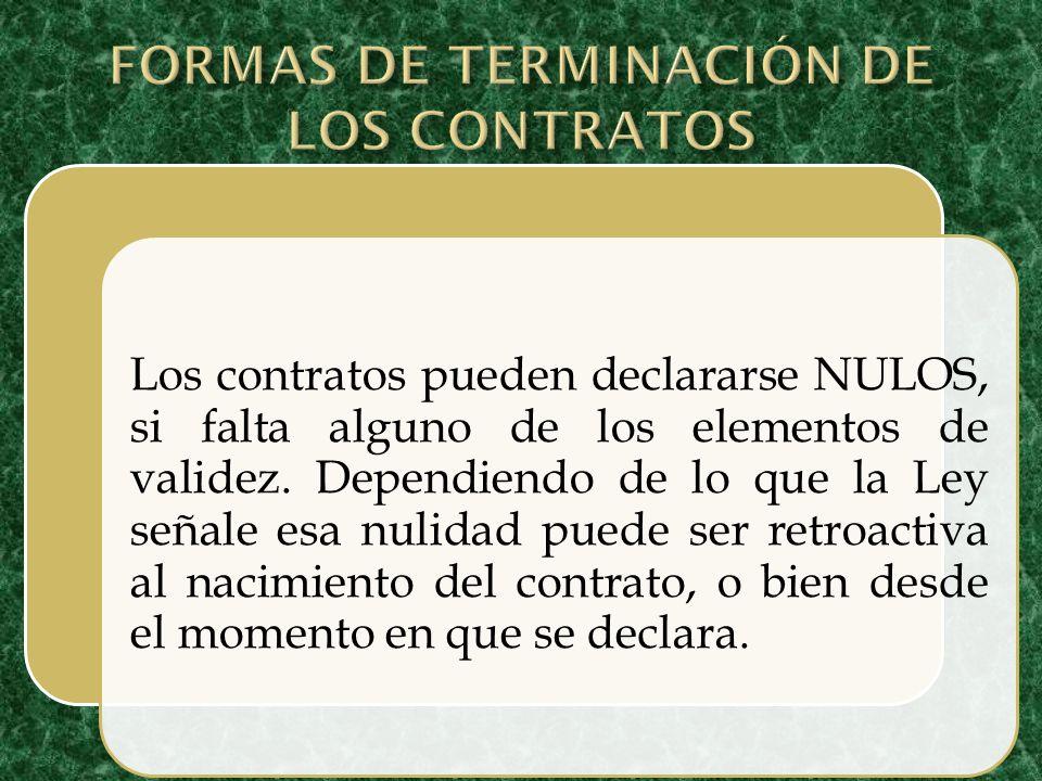 Los contratos pueden declararse NULOS, si falta alguno de los elementos de validez. Dependiendo de lo que la Ley señale esa nulidad puede ser retroact