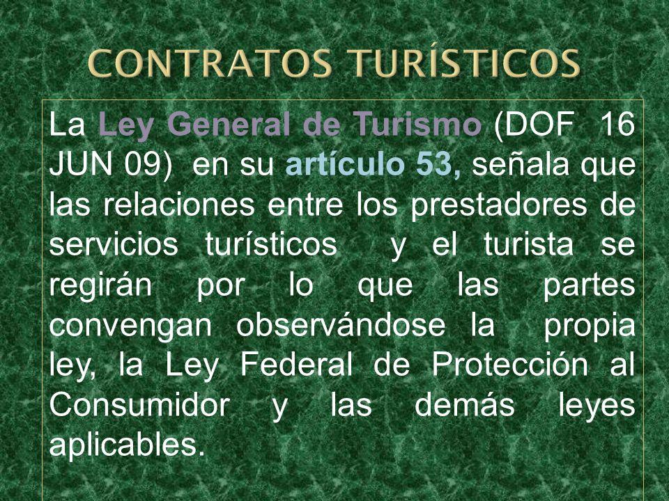 La Ley General de Turismo (DOF 16 JUN 09) en su artículo 53, señala que las relaciones entre los prestadores de servicios turísticos y el turista se r