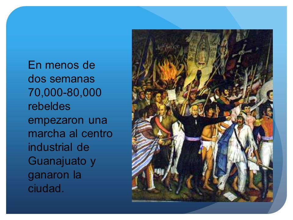 En menos de dos semanas 70,000-80,000 rebeldes empezaron una marcha al centro industrial de Guanajuato y ganaron la ciudad.