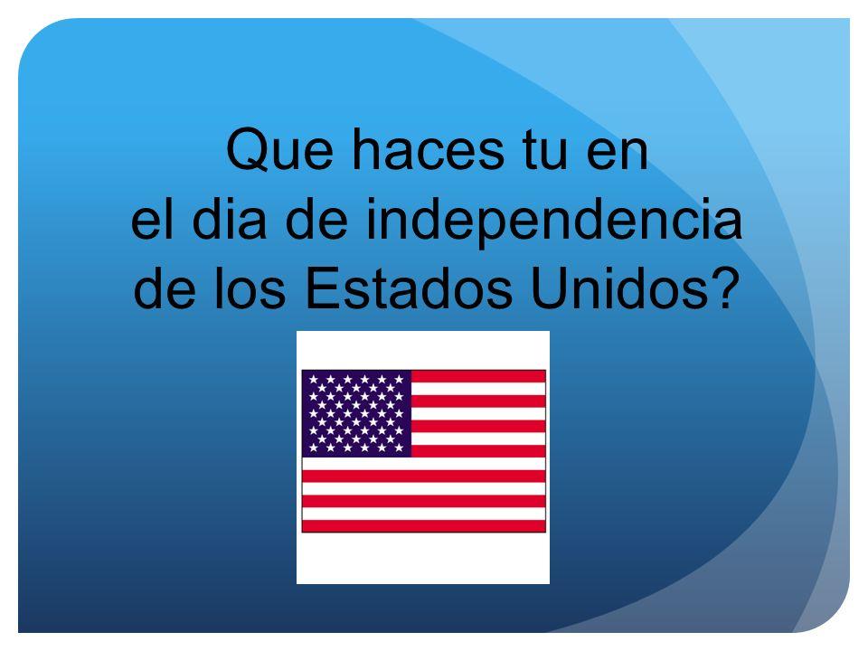 Que haces tu en el dia de independencia de los Estados Unidos?