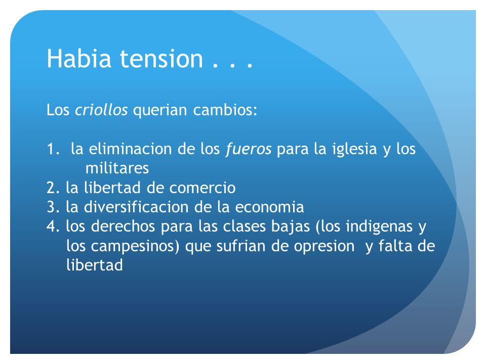 Habia tension...Los criollos querian cambios: 1.