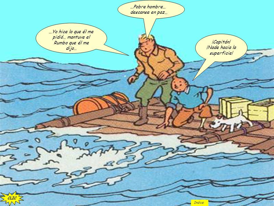 …¡¡¡CAPITÁN!!! Estamos rodeados de rocas… ¡¡¡Vamos a encallar!!! CLIC Indice ¡¡¡AAAAH!!! ¡INUTIL!!!... ¡BESUGO!!! … ¡A los botes!!!... ¡Las mujeres y