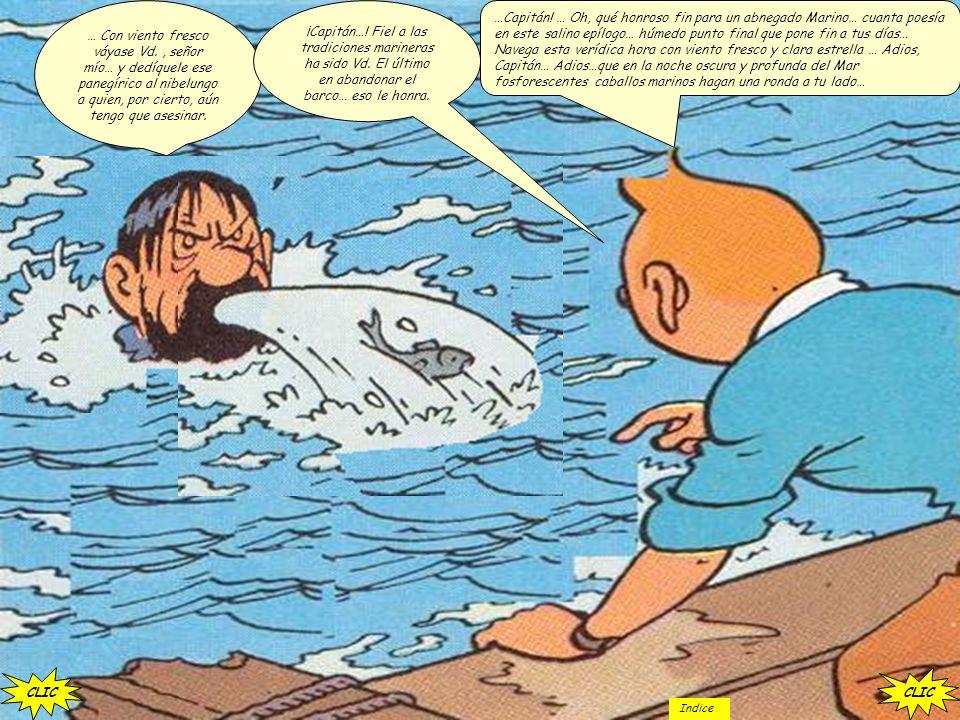 …Pobre hombre… descanse en paz… ¡Capitán! ¡Nade hacia la superficie! …Yo hice lo que él me pidió… mantuve el Rumbo que él me dijo… CLIC Indice
