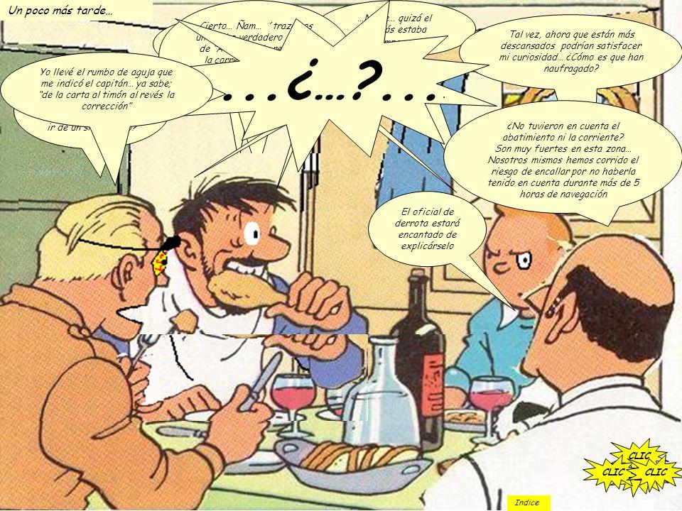 Bien venidos a bordo El capitán está muy interesado en conocer los detalles de su naufragio… y les invita a su mesa en el restaurante …Donde están eso