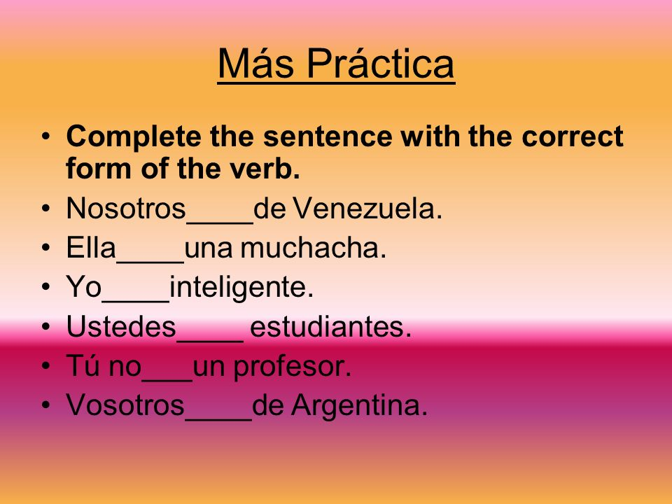 Más Práctica Complete the sentence with the correct form of the verb.
