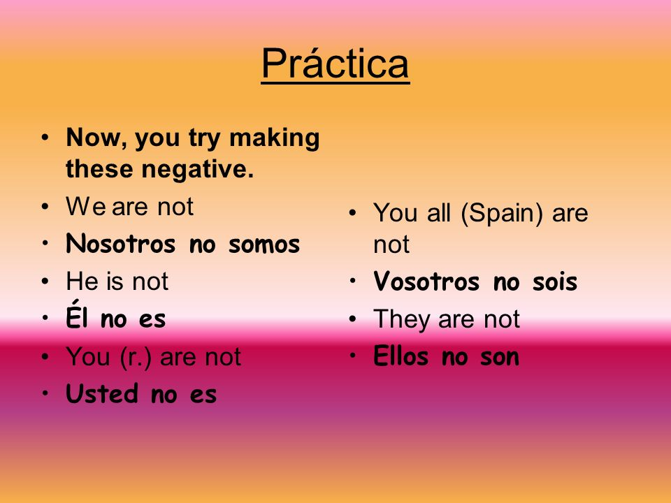 Práctica Now, you try making these negative.