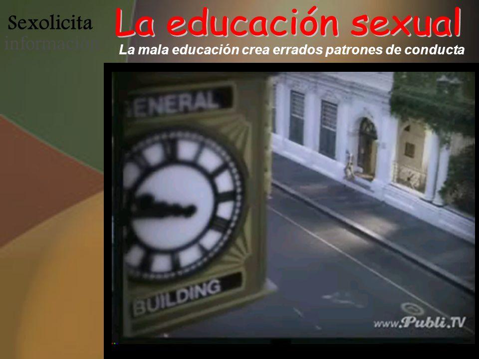 Sexolicita informació n La mala educación crea errados patrones de conducta