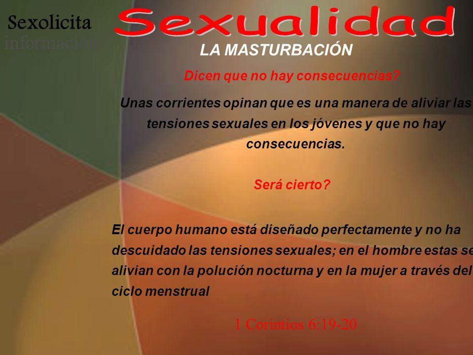 Sexolicita informació n LA MASTURBACIÓN Dicen que no hay consecuencias? Unas corrientes opinan que es una manera de aliviar las tensiones sexuales en