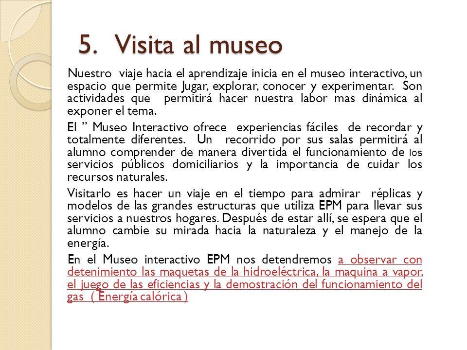 5. Visita al museo Nuestro viaje hacia el aprendizaje inicia en el museo interactivo, un espacio que permite Jugar, explorar, conocer y experimentar.