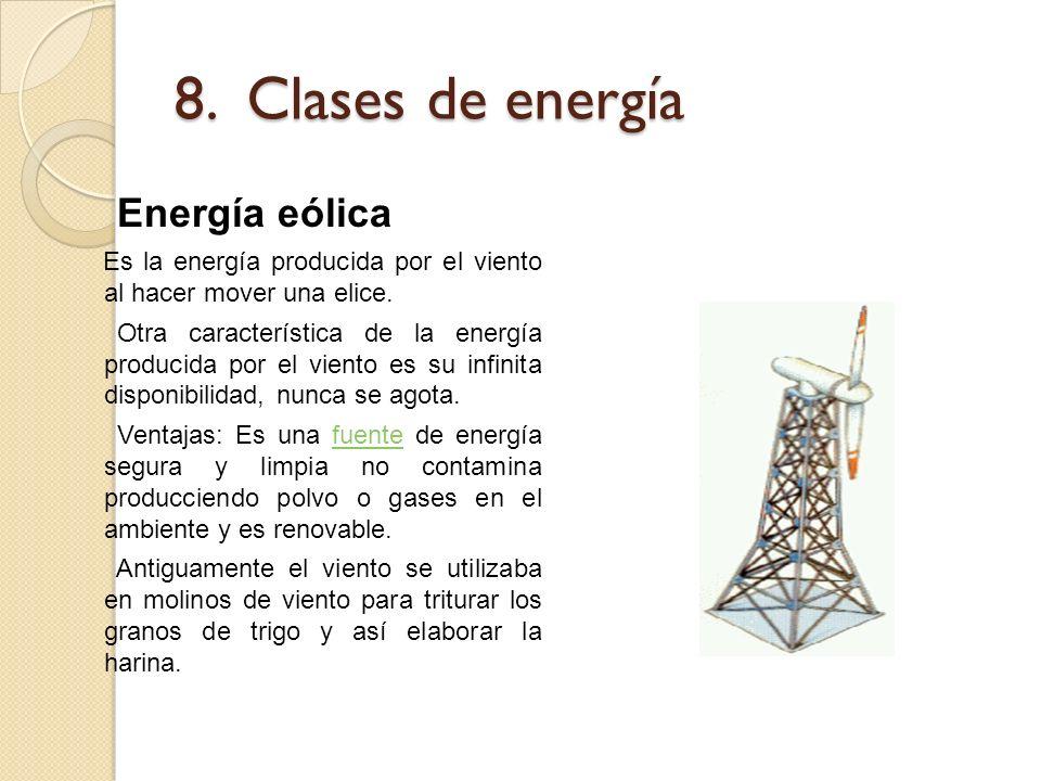 8. Clases de energía Energía eólica Es la energía producida por el viento al hacer mover una elice. Otra característica de la energía producida por el