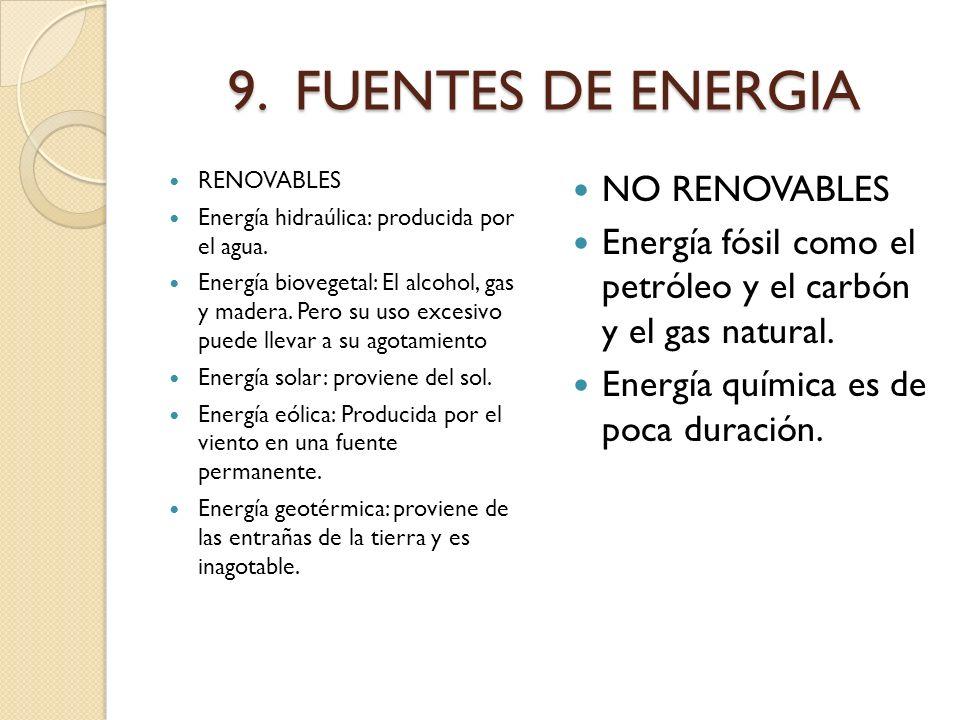 9. FUENTES DE ENERGIA RENOVABLES Energía hidraúlica: producida por el agua. Energía biovegetal: El alcohol, gas y madera. Pero su uso excesivo puede l
