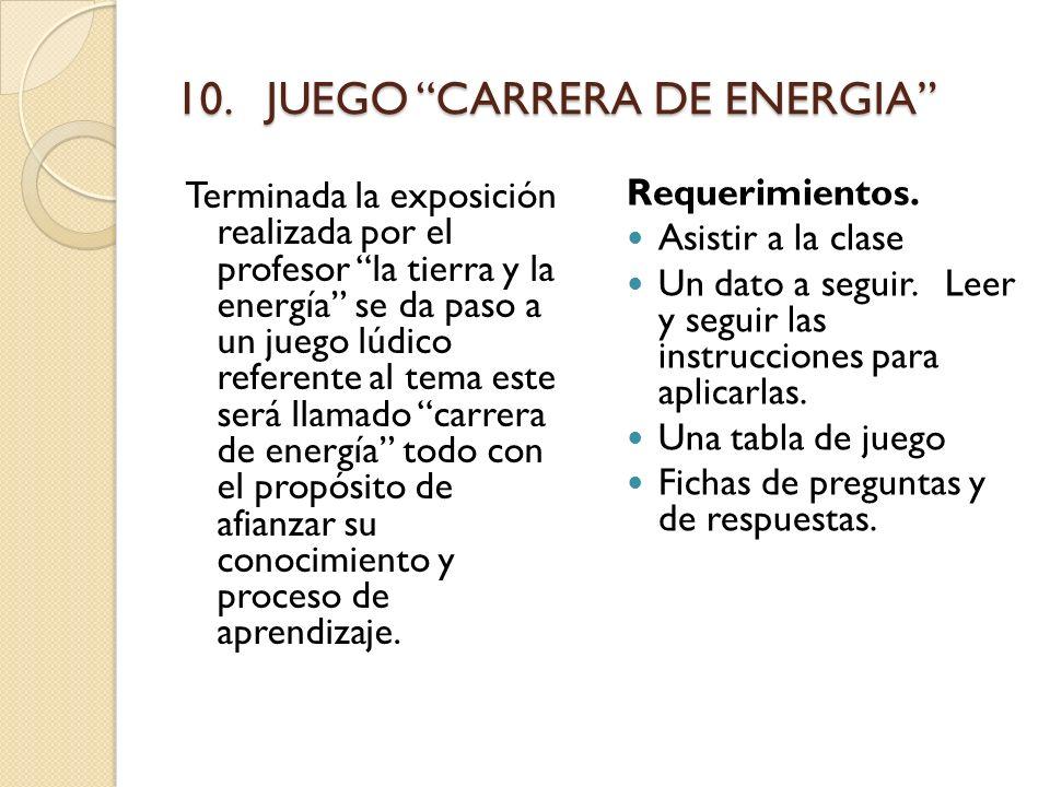 10. JUEGO CARRERA DE ENERGIA Terminada la exposición realizada por el profesor la tierra y la energía se da paso a un juego lúdico referente al tema e