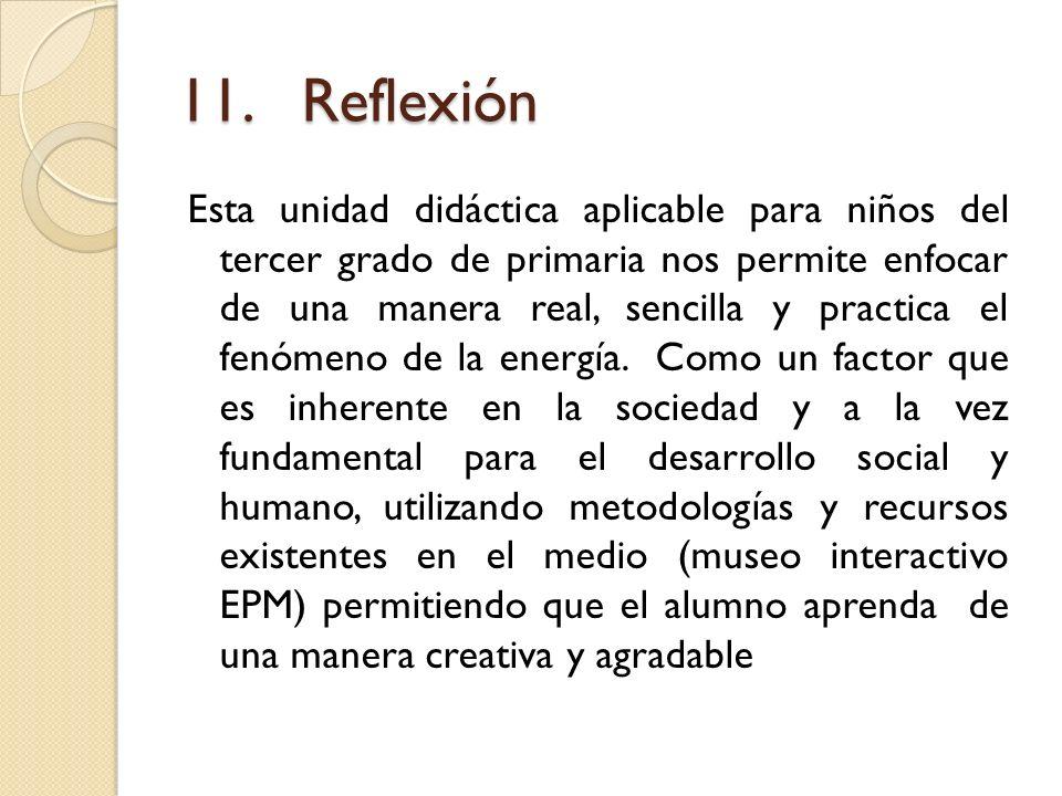 11. Reflexión Esta unidad didáctica aplicable para niños del tercer grado de primaria nos permite enfocar de una manera real, sencilla y practica el f