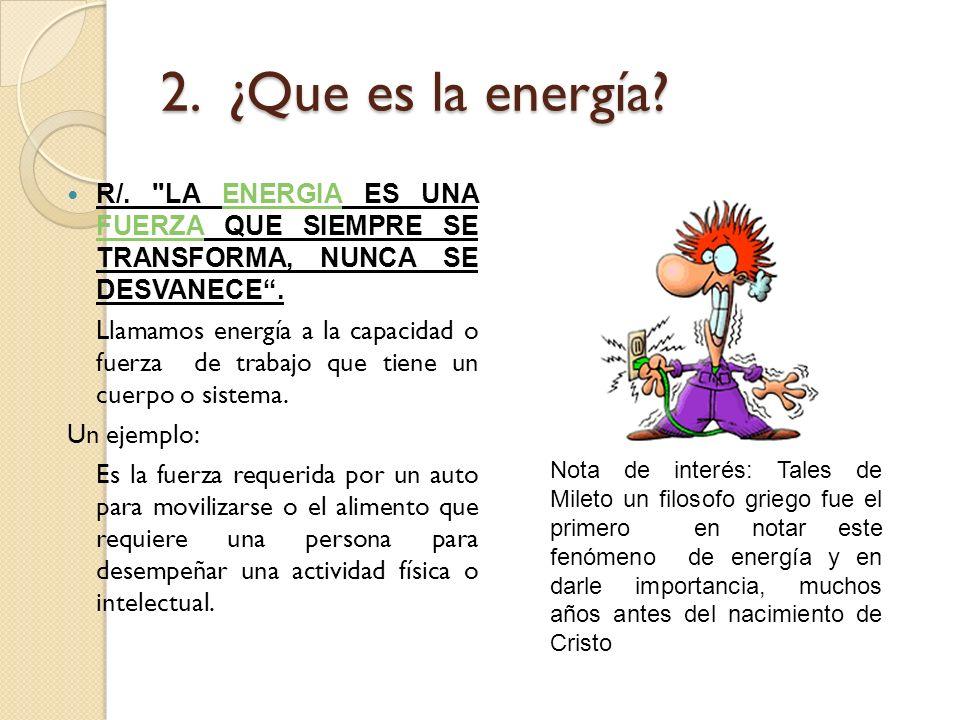 2. ¿Que es la energía? R/.