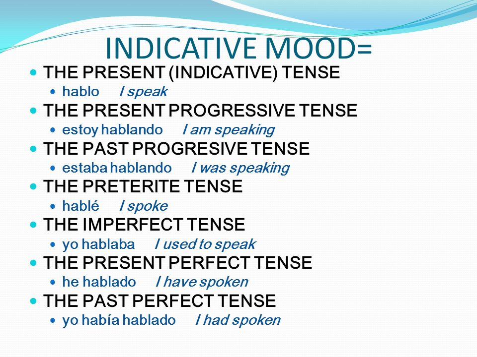 THE SUBJUNCTIVE MOOD= THE PRESENT SUBJUNCTIVE que yo hable that I speak THE PAST SUBJUNCTIVE que yo hablara that I spoke THE PRESENT PERFECT SUBJUNCTIVE que yo haya hablado that I have spoken THE PAST PERFECT SUBJUNCTIVE que yo hubiera hablado that I had spoken