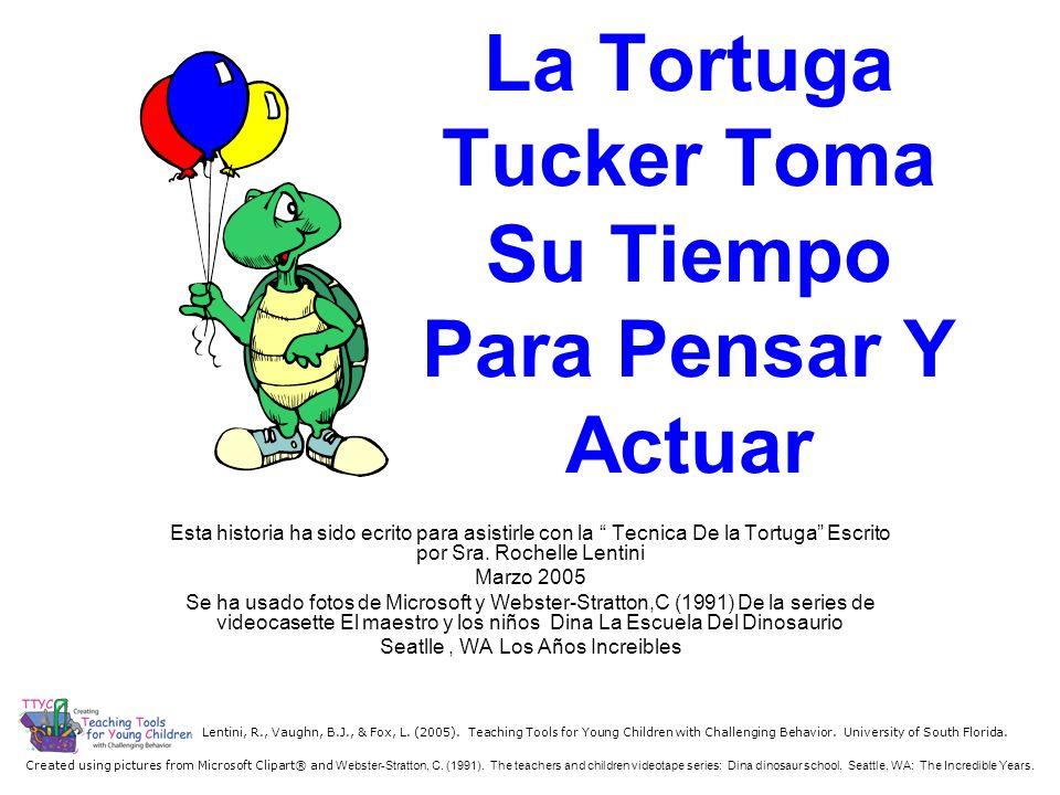 La Tortuga Tucker Toma Su Tiempo Para Pensar Y Actuar Esta historia ha sido ecrito para asistirle con la Tecnica De la Tortuga Escrito por Sra. Rochel