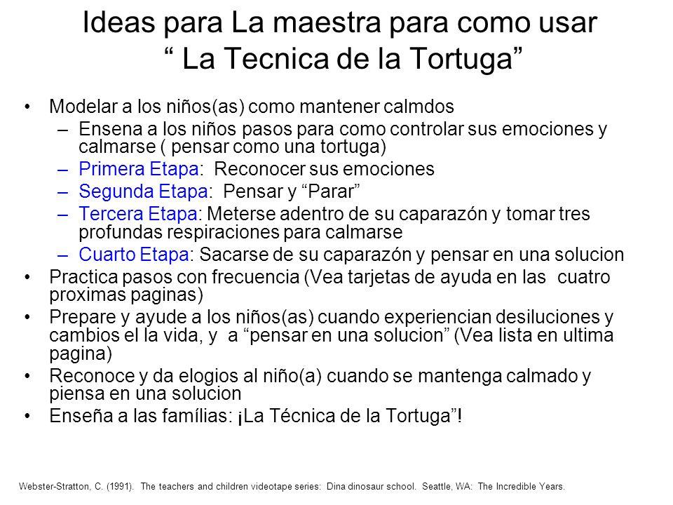 Ideas para La maestra para como usar La Tecnica de la Tortuga Webster-Stratton, C. (1991). The teachers and children videotape series: Dina dinosaur s