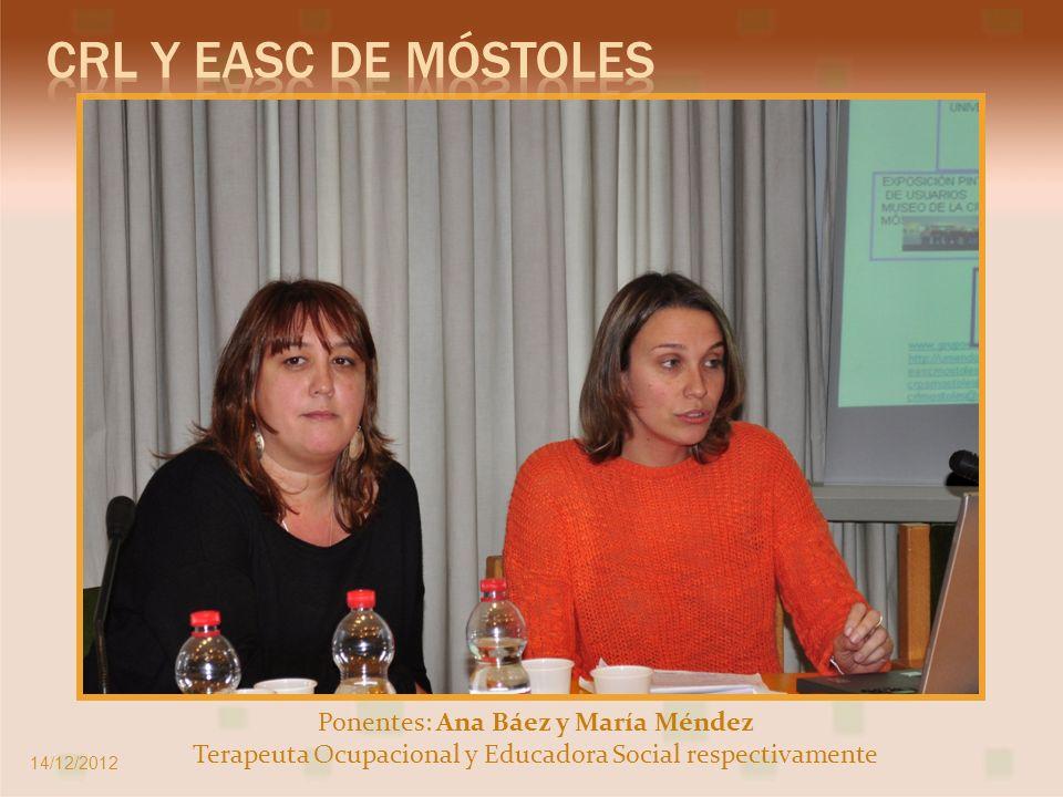 Ponentes: Ana Báez y María Méndez Terapeuta Ocupacional y Educadora Social respectivamente 14/12/2012