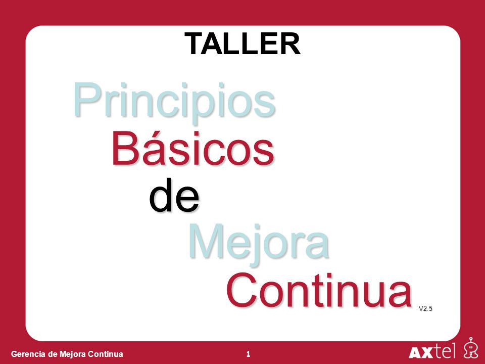 1 Gerencia de Mejora Continua TALLER Principios Básicos de Mejora Continua V2.5