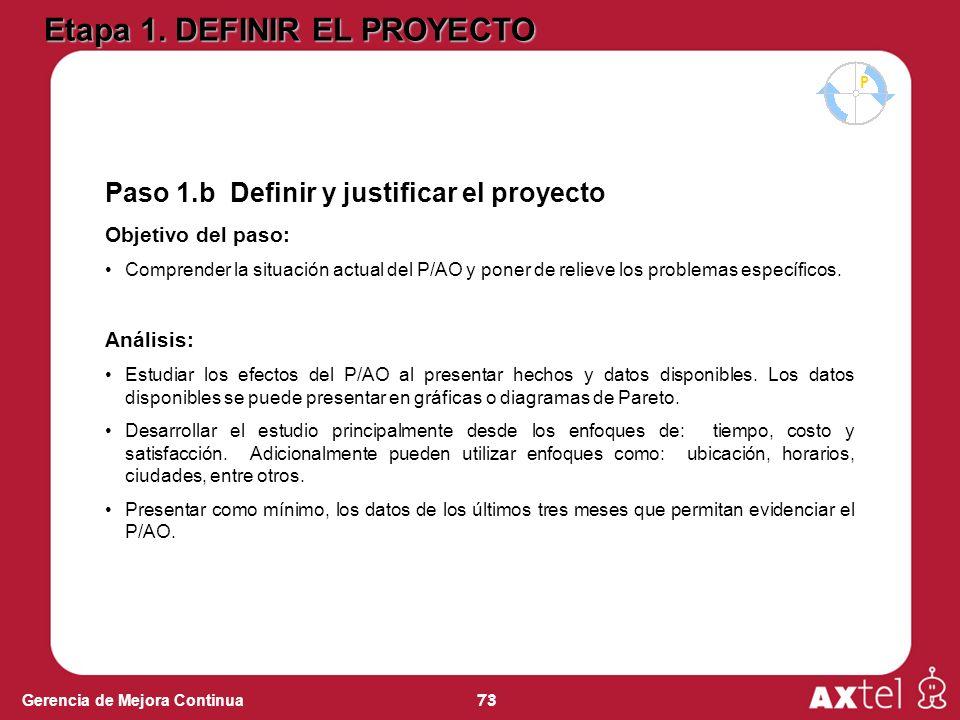 73 Gerencia de Mejora Continua Paso 1.b Definir y justificar el proyecto Objetivo del paso: Comprender la situación actual del P/AO y poner de relieve los problemas específicos.