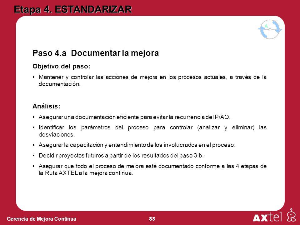 83 Gerencia de Mejora Continua Paso 4.a Documentar la mejora Objetivo del paso: Mantener y controlar las acciones de mejora en los procesos actuales, a través de la documentación.