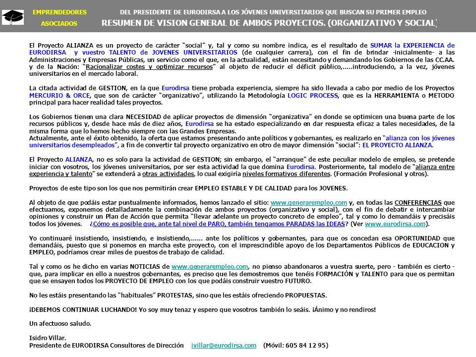 EMPRENDEDORES DEL PRESIDENTE DE EURODIRSA A LOS JÓVENES UNIVERSITARIOS QUE BUSCAN SU PRIMER EMPLEO ASOCIADOS RESUMEN DE VISION GENERAL DE AMBOS PROYECTOS.