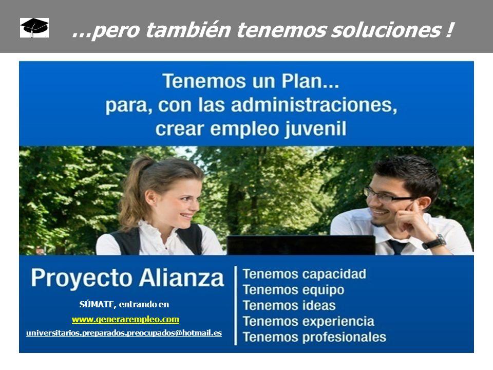 SÚMATE, entrando en www.generarempleo.com universitarios.preparados.preocupados@hotmail.es …pero también tenemos soluciones !