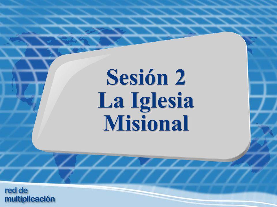 Sesión 2 La Iglesia Misional Sesión 2 La Iglesia Misional