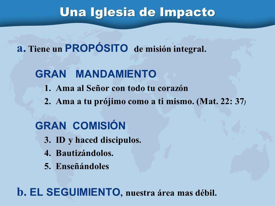 Una Iglesia de Impacto a.Tiene un PROPÓSITO de misión integral.