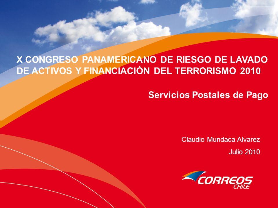 X CONGRESO PANAMERICANO DE RIESGO DE LAVADO DE ACTIVOS Y FINANCIACIÓN DEL TERRORISMO 2010 Servicios Postales de Pago Claudio Mundaca Alvarez Julio 201