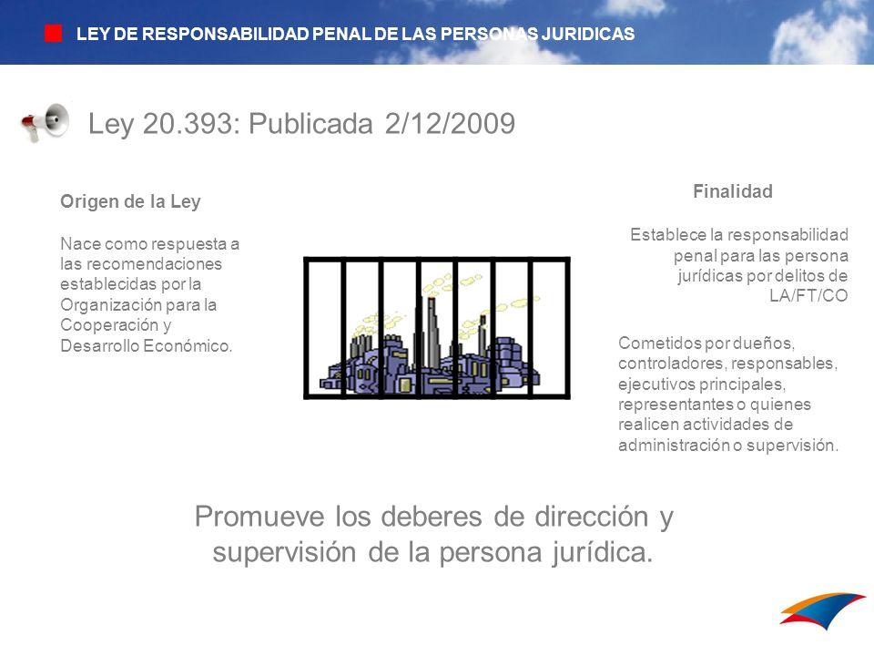 Ley 20.393: Publicada 2/12/2009 Origen de la Ley Nace como respuesta a las recomendaciones establecidas por la Organización para la Cooperación y Desa