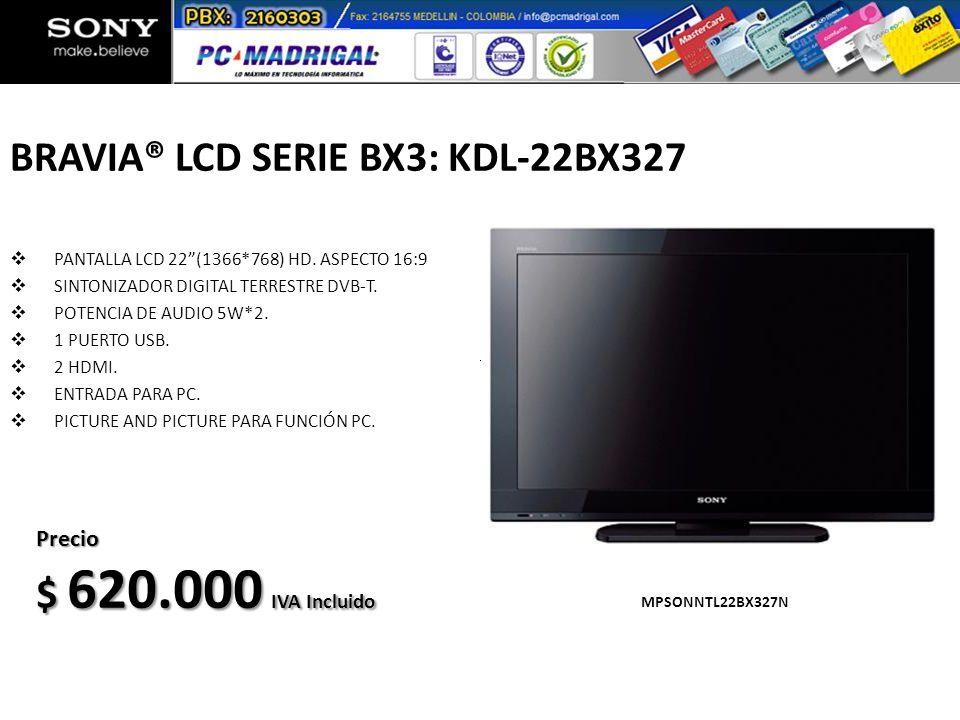 BRAVIA® LCD SERIE BX3: KDL-22BX327 PANTALLA LCD 22(1366*768) HD. ASPECTO 16:9 SINTONIZADOR DIGITAL TERRESTRE DVB-T. POTENCIA DE AUDIO 5W*2. 1 PUERTO U