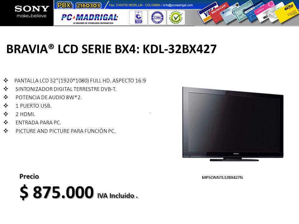 BRAVIA® LCD SERIE BX4: KDL-32BX427 PANTALLA LCD 32(1920*1080) FULL HD. ASPECTO 16:9 SINTONIZADOR DIGITAL TERRESTRE DVB-T. POTENCIA DE AUDIO 8W*2. 1 PU