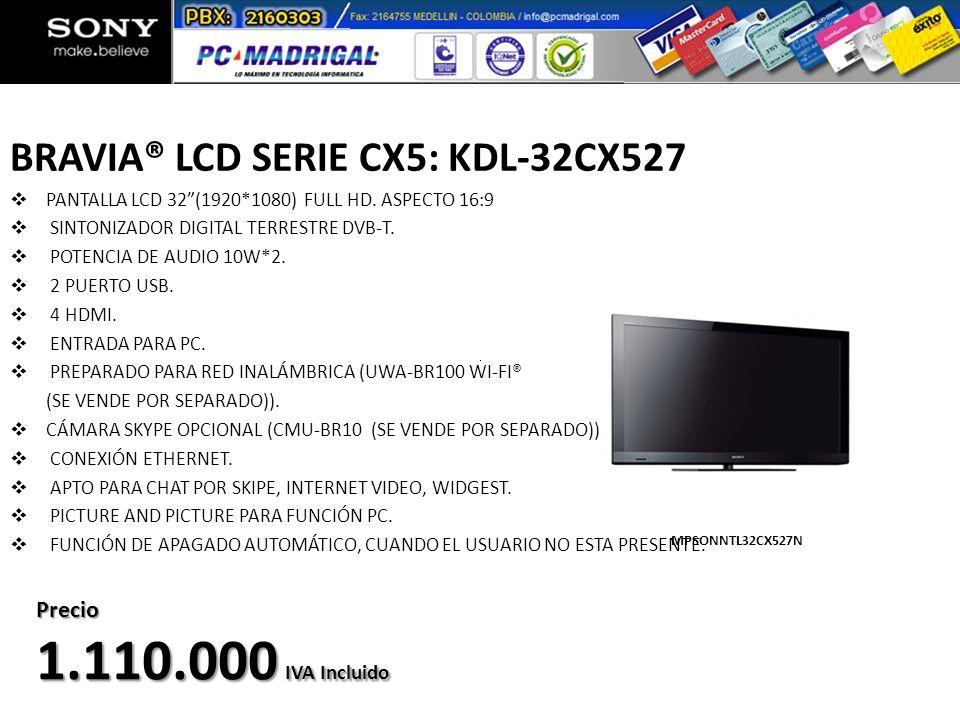 BRAVIA® LCD SERIE CX5: KDL-32CX527 PANTALLA LCD 32(1920*1080) FULL HD. ASPECTO 16:9 SINTONIZADOR DIGITAL TERRESTRE DVB-T. POTENCIA DE AUDIO 10W*2. 2 P