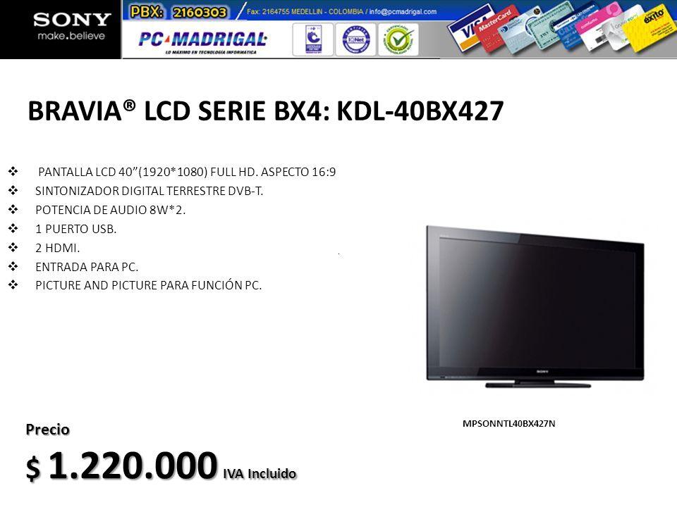 BRAVIA® LCD SERIE BX4: KDL-40BX427 PANTALLA LCD 40(1920*1080) FULL HD. ASPECTO 16:9 SINTONIZADOR DIGITAL TERRESTRE DVB-T. POTENCIA DE AUDIO 8W*2. 1 PU