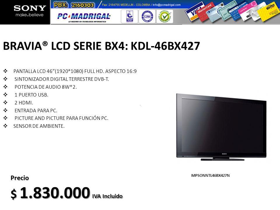 BRAVIA® LCD SERIE BX4: KDL-46BX427 PANTALLA LCD 46(1920*1080) FULL HD. ASPECTO 16:9 SINTONIZADOR DIGITAL TERRESTRE DVB-T. POTENCIA DE AUDIO 8W*2. 1 PU