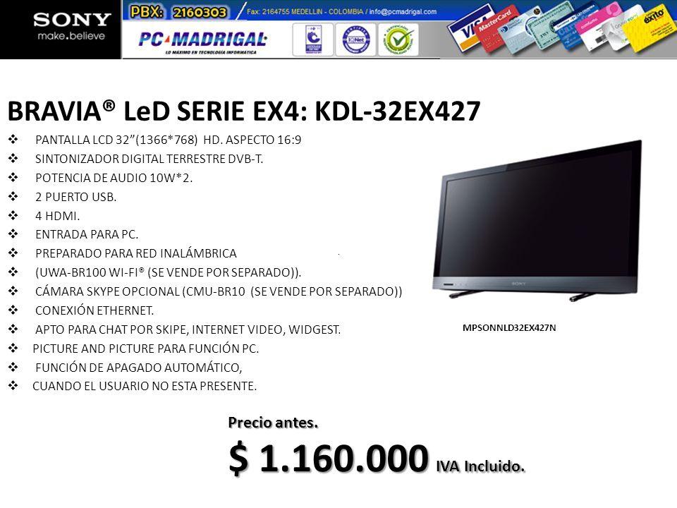 BRAVIA® LeD SERIE EX4: KDL-32EX427 PANTALLA LCD 32(1366*768) HD. ASPECTO 16:9 SINTONIZADOR DIGITAL TERRESTRE DVB-T. POTENCIA DE AUDIO 10W*2. 2 PUERTO