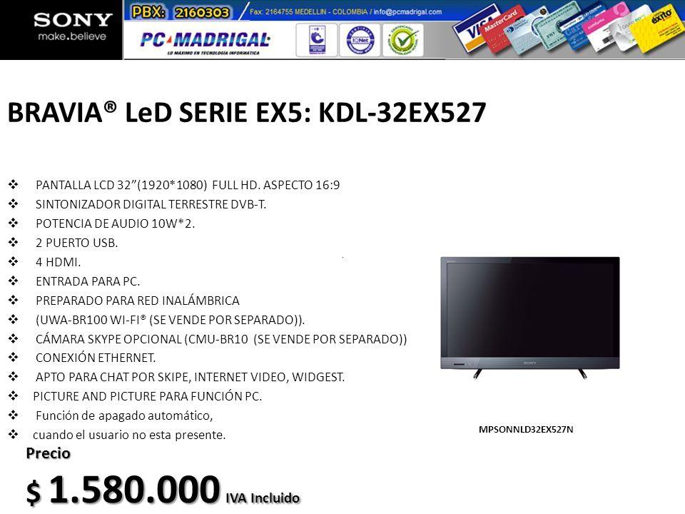 BRAVIA® LeD SERIE EX5: KDL-32EX527 PANTALLA LCD 32(1920*1080) FULL HD. ASPECTO 16:9 SINTONIZADOR DIGITAL TERRESTRE DVB-T. POTENCIA DE AUDIO 10W*2. 2 P