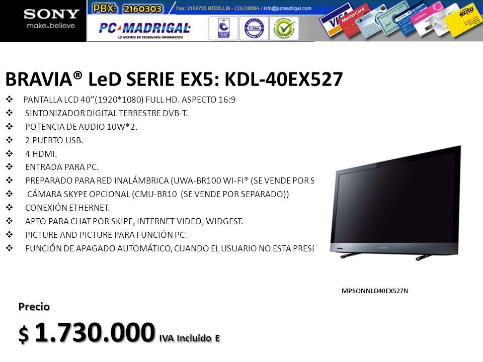 BRAVIA® LeD SERIE EX5: KDL-40EX527 PANTALLA LCD 40(1920*1080) FULL HD. ASPECTO 16:9 SINTONIZADOR DIGITAL TERRESTRE DVB-T. POTENCIA DE AUDIO 10W*2. 2 P