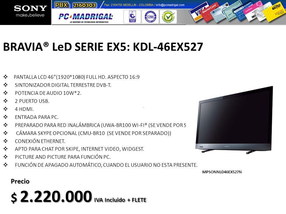 BRAVIA® LeD SERIE EX5: KDL-46EX527 PANTALLA LCD 46(1920*1080) FULL HD. ASPECTO 16:9 SINTONIZADOR DIGITAL TERRESTRE DVB-T. POTENCIA DE AUDIO 10W*2. 2 P
