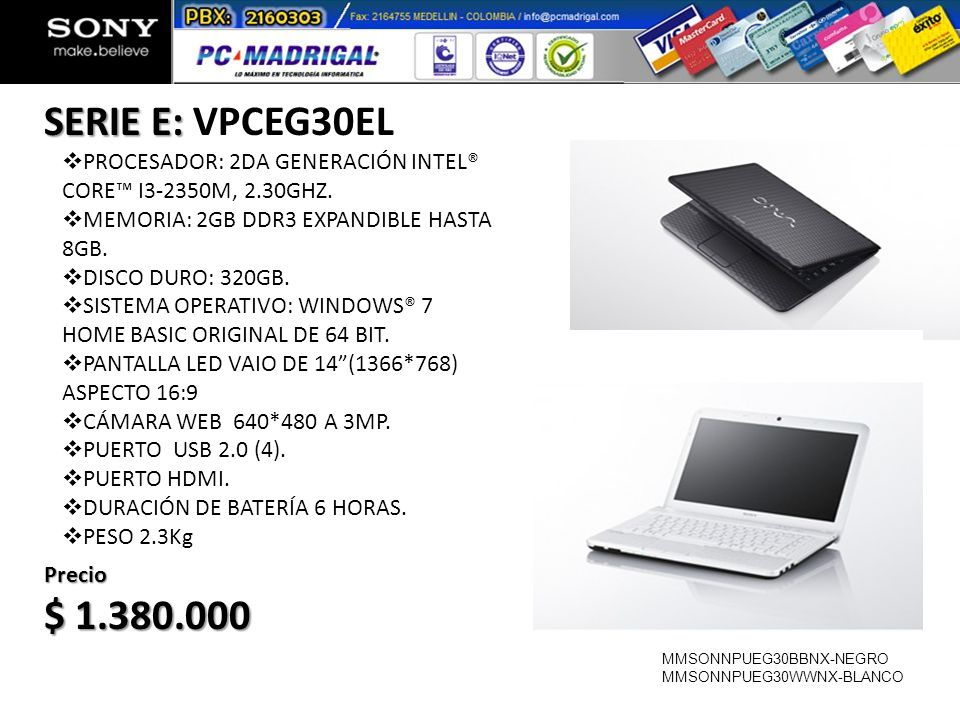 SERIE E: SERIE E: VPCEG30EL Precio $ 1.380.000 PROCESADOR: 2DA GENERACIÓN INTEL® CORE I3-2350M, 2.30GHZ. MEMORIA: 2GB DDR3 EXPANDIBLE HASTA 8GB. DISCO