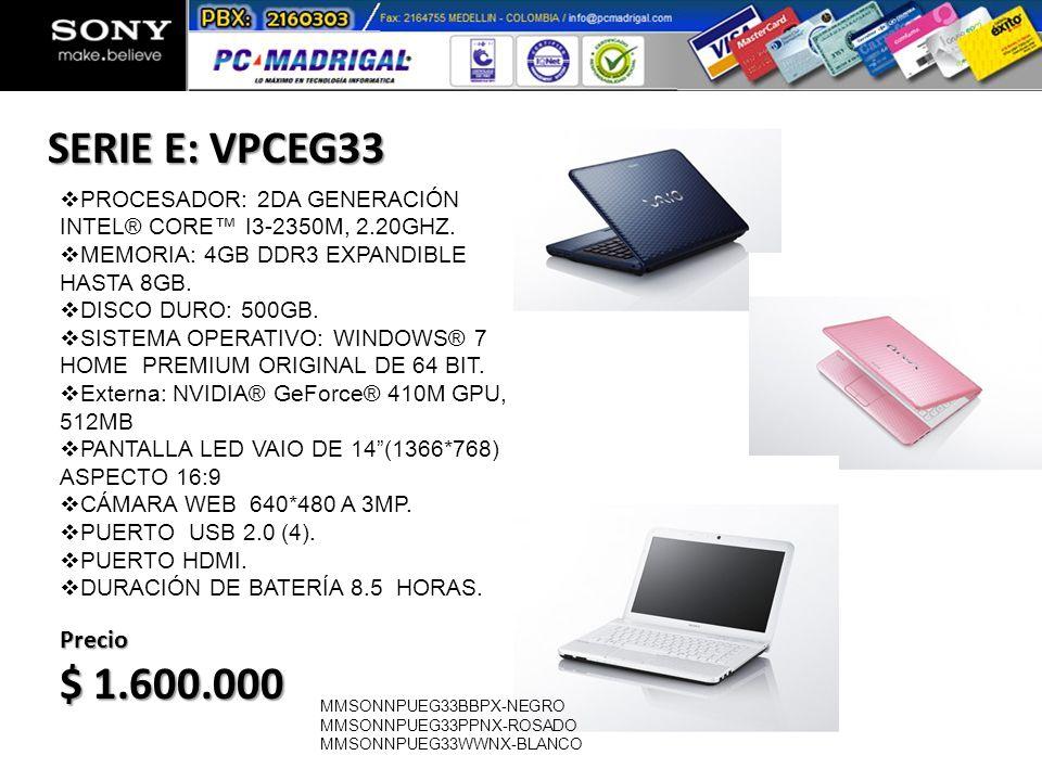 SERIE E: VPCEG33 Precio $ 1.600.000 MMSONNPUEG20BBNX (color negro) MMSONNPUEG20WWNX (color blanco) PROCESADOR: 2DA GENERACIÓN INTEL® CORE I3-2350M, 2.